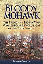 Bloody Mohawk : the French and Indian War & American Revolution on New York's frontier
