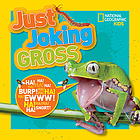 Just joking gross : 300 hilarious and disgusting jokes, tongue twisters, riddles and more!