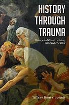 History through trauma : history and counter-history in the Hebrew Bible
