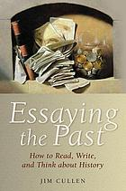 Essaying the Past : How to Read, Write, and Think about History.