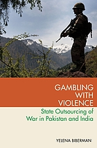 Gambling with violence : state outsourcing of war in Pakistan and India