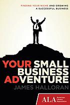 Your small business adventure : finding your niche and growing a successful business