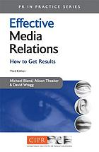 Effective media relations : how to get results