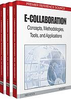 E-collaboration : concepts, methodologies, tools, and applications