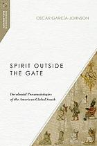 Spirit outside the gate : decolonial pneumatologies of the American global south