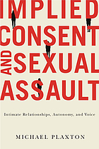 Implied consent and sexual assault : intimate relationships, autonomy, and voice