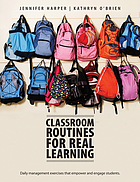 Classroom routines for real learning : daily management exercises that empower and engage students
