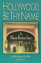 Hollywood be thy name : the Warner Brothers story