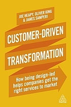 Customer-driven transformation : how being design-led helps companies get the right services to market