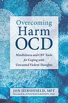 Overcoming harm OCD : mindfulness and CBT tools for coping with unwanted violent thoughts