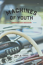 Machines of youth : America's car obsession