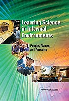 Learning science in informal environments : people, places, and pursuits