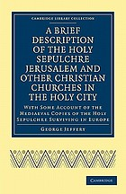 A Brief Description of the Holy Sepulchre Jerusalem and Other Christian Churches in the Holy City With Some Account of the Mediaeval Copies of the Holy Sepulchre Surviving in Europe.