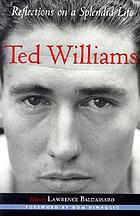 Ted Williams : reflections on a splendid life