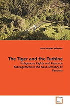 The Tiger and the Turbine Indigenous Rights and Resource Management in the Naso Territory of Panama