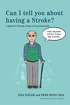 Can I tell you about having a stroke? : a guide for friends, family and professionals