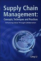 Supply chain management : concepts, techniques, and practices enhancing the value through collaboration
