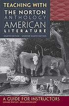 Teaching with the Norton anthology of American literature : a guide for instructors