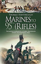 Marines to 95th (Rifles) : the military experiences of Robert Fernyhough during the Napoleonic Wars ; together with a short description of the military careers of his brothers