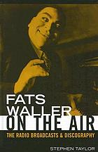 Fats Waller on the air : the radio broadcasts and discography