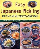Easy Japanese pickling in five minutes to one day : 101 full-color recipes for authentic tsukemono