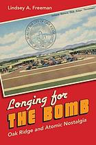 Longing for the bomb : Oak Ridge and atomic nostalgia