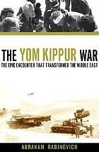 The Yom Kippur War : the epic encounter that transformed the Middle East