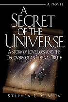 Secret of the Universe : a story of love, loss, and the discovery of an eternal truth : a novel