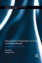 International perspectives on Shojo and Shojo Manga : the influence of girl culture