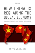 How China Is Reshaping the Global Economy : Development Impacts in Africa and Latin America.