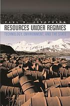 Resources under regimes : technology, environment, and the state