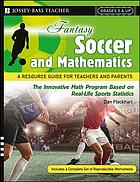 Fantasy soccer and mathematics : a resource guide for teachers and parents