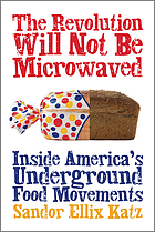 The revolution will not be microwaved : inside America's underground food movements