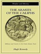 The armies of the caliphs : military and society in the early Islamic state