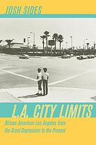 L.A. city limits : African American Los Angeles from the Great Depression to the present