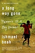 A long way gone : memoirs of a boy soldier by  Ishmael Beah