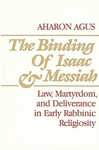 The binding of Isaac and Messiah : law, martyrdom, and deliverance in early rabbinic religiosity