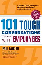 101 tough conversations to have with employees : a manager's guide to addressing performance, conduct, and discipline challenges