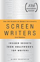 The 101 habits of highly successful screenwriters : insider secrets from Hollywood's top writers