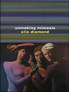 Unmaking mimesis : essays on feminism and theater