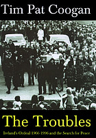 The troubles : Ireland's ordeal 1966-1996 and the search for peace