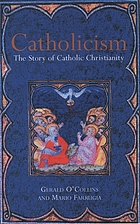 Catholicism: The Story of Catholic Christianity.