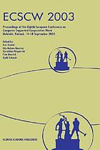 ECSCW 2003 : proceedings of the Eighth European Conference on Computer Supported Cooperative Work, 14-18 September 2003, Helsinki, Finland