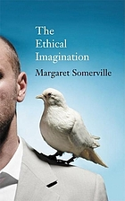 The ethical imagination : journeys of the human spirit