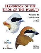 Handbook of the birds of the world. Vol. 13, Penduline-tits to shrikes