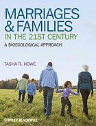 Marriages & families in the 21st century : a bioecological approach