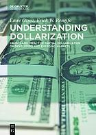 Understanding dollarization : causes and impact of partial dollarization on developing and emerging markets
