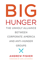 Big hunger the unholy alliance between corporate America and anti-hunger groups