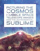 Picturing the cosmos : Hubble Space Telescope images and the astronomical sublime