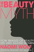 The beauty myth : how images of beauty are used against women
